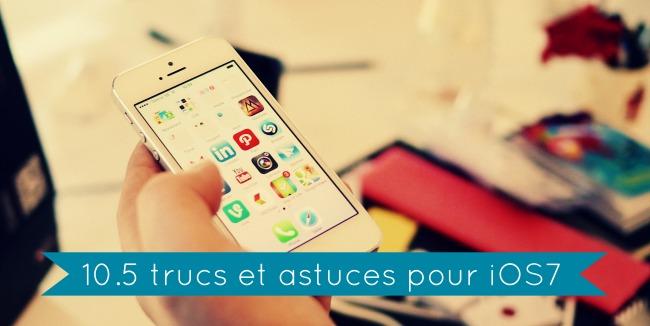 Trucs Astuces IOS7